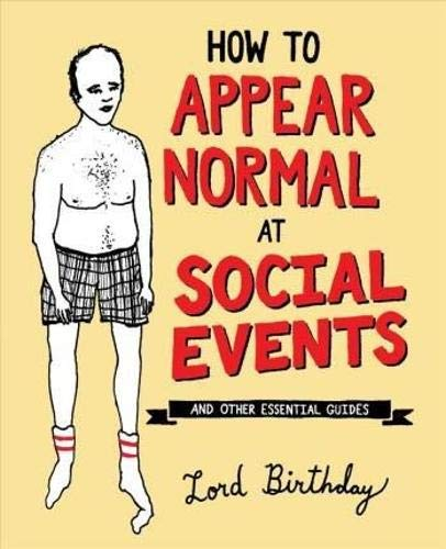 How to Appear Normal at Social Events: And Other Essential Wisdom (Clever Things To Say In A Birthday Card)