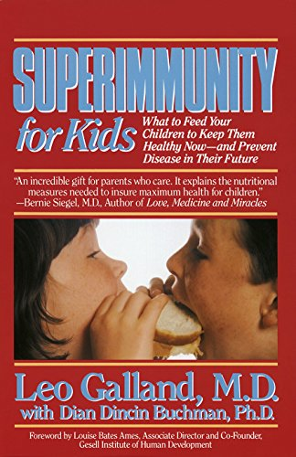 - Superimmunity for Kids: What to Feed Your Children to Keep Them Healthy Now, and Prevent Disease in Their Future