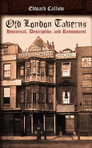 Old London Taverns: Historical, Descriptive, and Reminiscent