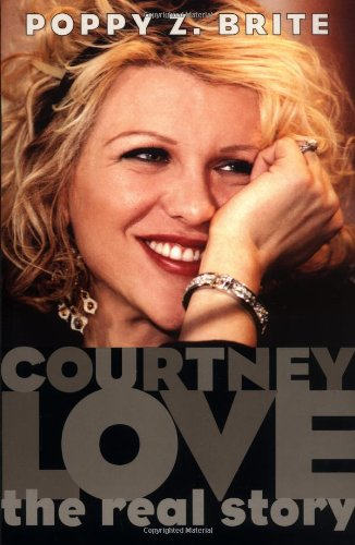 Courtney Love: The Real Story (Dirty Blonde The Diaries Of Courtney Love)
