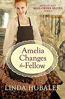 Amelia Changes her Fellow (The Mismatched Mail-Order Brides Book 2) by [Hubalek, Linda K.]
