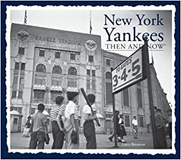 fdf2a91f New York Yankees Then and Now (Compact): Larry Rossman: 9781607108993:  Amazon.com: Books