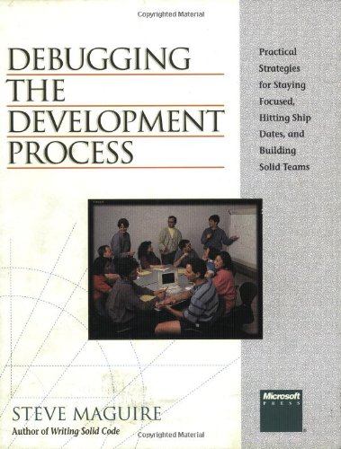 Debugging the Development Process: Practical Strategies for Staying Focused, Hitting Ship Dates, and Building Solid Teams by Brand: Redmond: Microsoft Press
