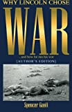 WHY LINCOLN CHOSE WAR and how he ran his war [AUTHOR'S EDITION]