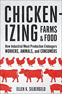 Book Cover: Chickenizing Farms and Food: How Industrial Meat Production Endangers Workers, Animals, and Consumers