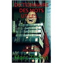 DICTIONNAIRE DES MOTS UTILES ...: ...SOUVENT MÉCONNUS (French Edition)