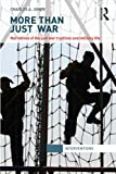 More Than Just War : Narratives of the Just War and Military Life, Jones, Charles, 0415811082