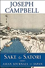 Sake and Satori: Asian Journals -- Japan (The Collected Works of Joseph Campbell) Hardcover