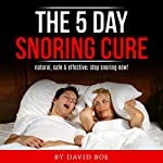 The 5 Day Snoring Cure: Natural, Safe, and Effective; Stop Snoring Now! | David Boe