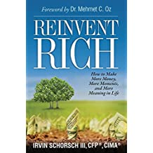 Reinvent Rich: How to Make More Money, More Moments and More Meaning in Life