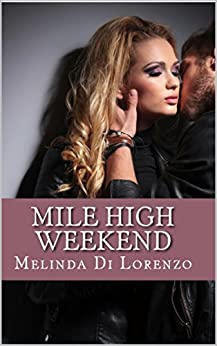 Mile High Weekend (Opposites Attract Book 1) by [Di Lorenzo, Melinda]