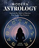 Modern Astrology: Harness the Stars to Discover Your Soul's True Purpose
