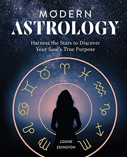Modern Astrology: Harness the Stars to Discover Your Soul's True Purpose (Astrology A Guide To Understanding Your Birth Chart)