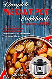 Complete Instant Pot Cookbook for Beginners #2020: 50+ Amazingly Easy Instant Pot Recipes for Newbies and Advanced Users on a Budget