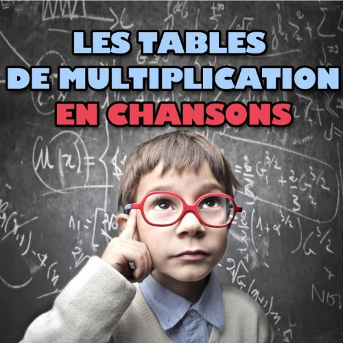 Les tables de multiplication en chansons le for Les table de multiplications