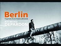Berlin. Fragments d'une histoire allemande par Raymond Depardon