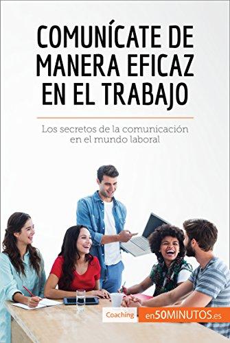 Download for free Comunícate de manera eficaz en el trabajo: Los secretos de la comunicación en el mundo laboral