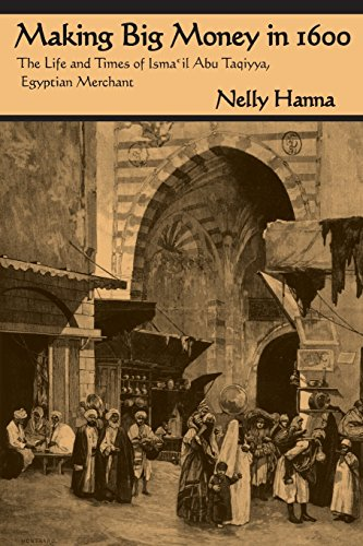 Making Big Money in 1600: The Life and Times of Isma'il Abu Taqiyya, Egyptian Merchant (Middle East Studies Beyond Domin