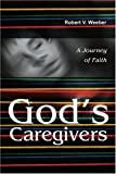 img - for God's Caregivers: A Journey of Faith by Robert Weeber (2002-03-11) book / textbook / text book