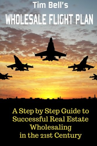 Bell Success (Tim Bell's Wholesale Flight Plan: A Step by Step Guide to Wholesale Real Estate Success in the 21st Century)
