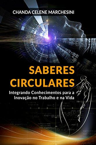 Saberes Circulares: Integração de Conhecimentos para a Inovação (Portuguese Edition)