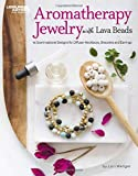 Product review for Aromatherapy Jewelry with Lava Beads: 15 Scent-sational Designs for Diffuser Necklaces, Bracelets and Earings