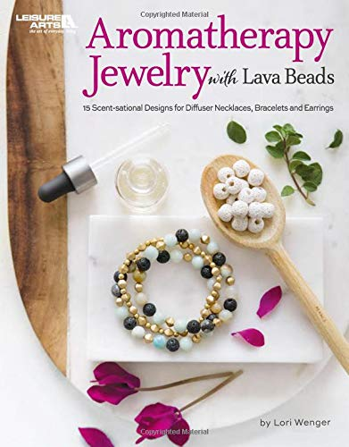 Aromatherapy Jewelry with Lava Beads: 15 Scent-sational Designs for Diffuser Necklaces, Bracelets and Earings -