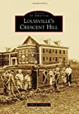 Louisville's Crescent Hill, John E. Findling, 0738592153