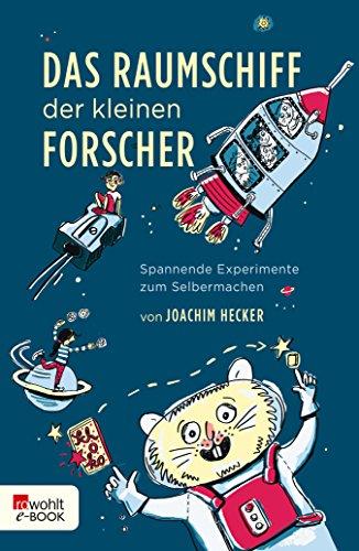 Das Raumschiff der kleinen Forscher: Spannende Experimente zum Selbermachen (German Edition)