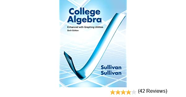 College Algebra Enhanced with Graphing Utilities (6th Edition ...