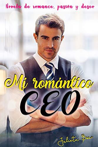 Mi romántico CEO: Novela de romance, pasión y deseo por Julieta Bono