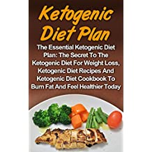 Ketogenic Diet: The Essential Ketogenic Diet Plan: The Secret To The Ketogenic Diet For Weight Loss, Ketogenic Diet Recipes And Ketogenic Diet Cookbook ... Ketogenic Diet Cookbook, Ketogenic,)