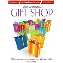 Start and Run a Gift Shop: What You Need to Do to Turn Your Idea into Reality (How to Books: Small Business Start-Ups) (How to Books Small Business Start-Ups)