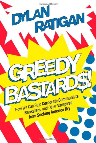 Image of Greedy Bastards: How We Can Stop Corporate Communists, Banksters, and Other Vampires from Sucking America Dry