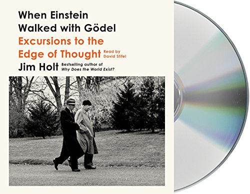 When Einstein Walked with Gödel: Excursions to the Edge of Thought by Macmillan Audio