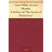"""Oscar Wilde: Art and Morality A Defence of """"The Picture of Dorian Gray"""""""