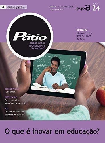 Revista Pátio Ensino Médio, Profissional e Tecnológico 24 - O que é inovar em educação? (PEMPT)