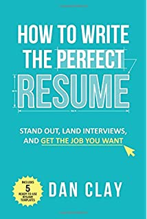 How To Write The Perfect Resume Stand Out Land Interviews And Get