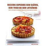 Receitas Especiais Sem Glúten, Sem Trigo Ou Sem Laticínios. Mais De 100 Opções De Pratos Deliciosos (Em Portuguese do Brasil)