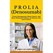 P R O L I A (Denosumab): Treats Osteoporosis, Bone Cancer, and Bone-Related Problems in Patients who have Cancer