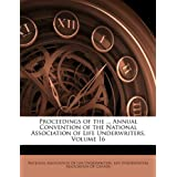 Proceedings of the ... Annual Convention of the National Association of Life Underwriters, Volume 16