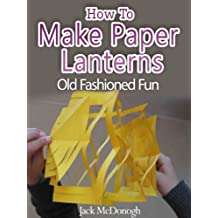 How To Make Paper Lanterns (Old Fashioned Fun Book 5)
