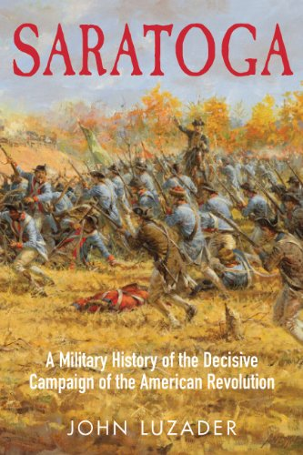 Saratoga: A Military History of the Decisive Campaign of the American Revolution
