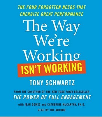 The Way We're Working Isn't Working: The Four Forgotten Needs That Energize Great Performance   [WAY WERE WORKING ISNT WORKI 5D] [Compact Disc]