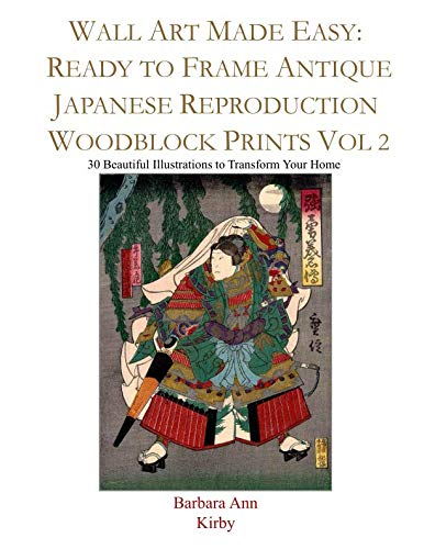 Wall Art Made Easy: Ready to Frame Antique Japanese Reproduction Woodblock Prints Vol 2: 30 Beautiful Illustrations to Transform Your Home (Japanese Woodblock)