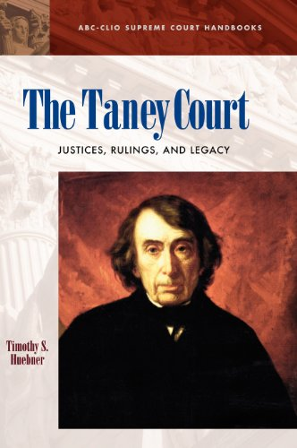 The Taney Court: Justices, Rulings, and Legacy (ABC-CLIO Supreme Court Handbooks)
