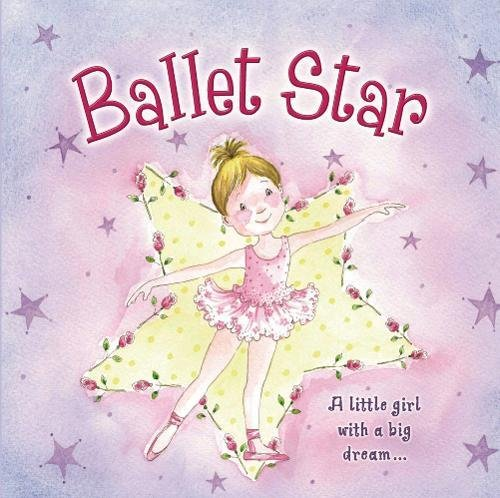 Ballerina Baby Book - Ballet Star: A Little Girl With A Big Dream...
