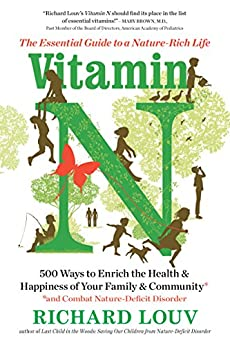 Vitamin N: The Essential Guide to a Nature-Rich Life by [Louv, Richard]