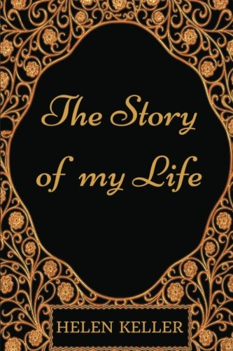 The Story of My Life: By Helen Keller - Illustrated