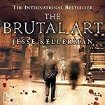 The Brutal Art | Jesse Kellerman